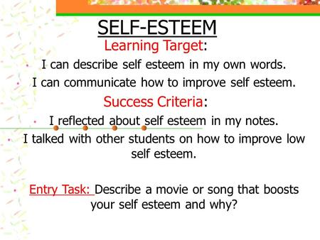 SELF-ESTEEM Learning Target: I can describe self esteem in my own words. I can communicate how to improve self esteem. Success Criteria: I reflected about.
