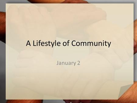 A Lifestyle of Community January 2. Think About It … What keeps sports teams unified? Today we look at what keeps the church unified … – we are diverse.