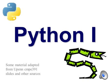 Python I Some material adapted from Upenn cmpe391 slides and other sources.