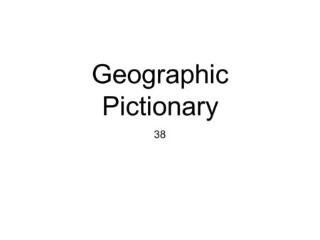 "Geographic Pictionary 38 Launch: Please pick up one sheet from the grey bin and fill out the top Name Date Class PAGE – GO 4 ""Geographic Pictionary"""