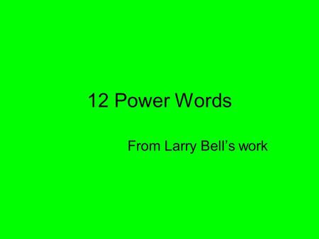 12 Power Words From Larry Bell's work. 12 Power Words Trace: –Outline –List in steps –Follow the path Analyze: –Break it into parts –Tell about the parts.