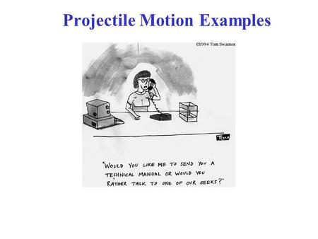 Projectile Motion Examples. Example 3-6: Driving off a cliff!! y is positive upward, y 0 = 0 at top. Also v y0 = 0 v x = v x0 = ? v y = -gt x = v x0 t,