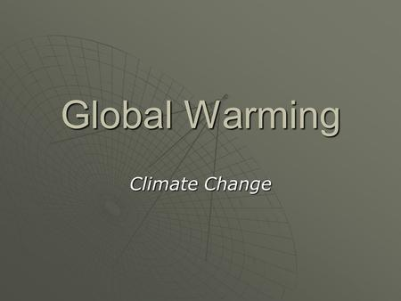 Global Warming Climate Change. The Question  The question is NOT whether the average global temperature is going up.  The question is whether or not.