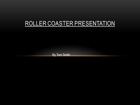 ROLLER COASTER PRESENTATION By Tom Smith. NEMESIS Nemesis is an inverted roller coaster located at the Alton Towers amusement park in England. The ride's.