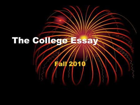 "The College Essay Fall 2010. Seal the Deal While one essay doesn't guarantee you college admission, a good one ""helps"" and a bad one will ""tank"" your."