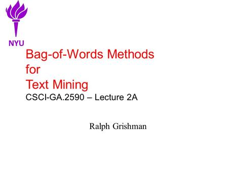 Bag-of-Words Methods for Text Mining CSCI-GA.2590 – Lecture 2A Ralph Grishman NYU.