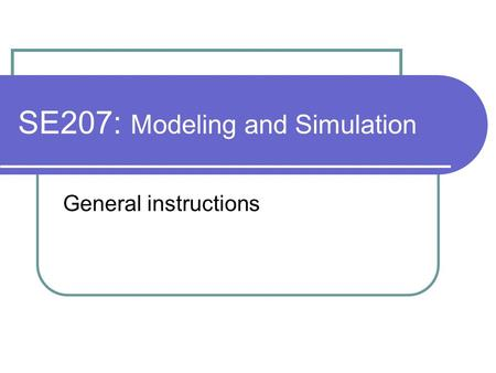 SE207: Modeling and Simulation General instructions.