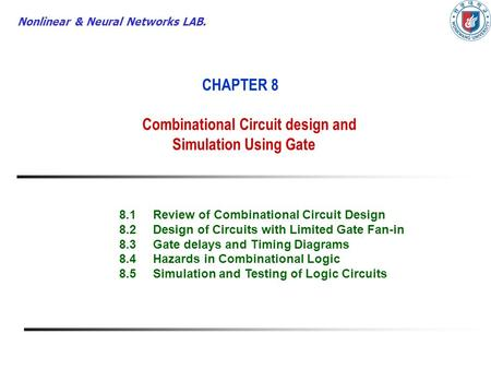 Nonlinear & Neural Networks LAB. CHAPTER 8 Combinational Circuit design and Simulation Using Gate 8.1Review of Combinational Circuit Design 8.2Design of.