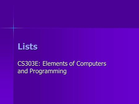 Lists CS303E: Elements of Computers and Programming.