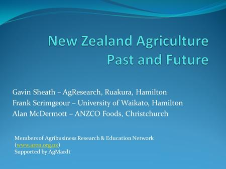Gavin Sheath – AgResearch, Ruakura, Hamilton Frank Scrimgeour – University of Waikato, Hamilton Alan McDermott – ANZCO Foods, Christchurch Members of Agribusiness.