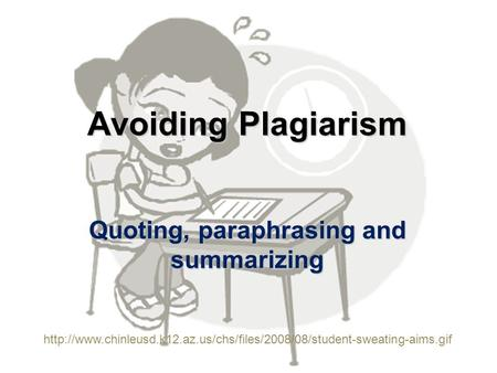 Avoiding Plagiarism Quoting, paraphrasing and summarizing