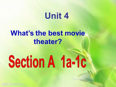 What's the best movie theater? Unit 4. movie theater=cinema.