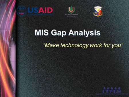 "MIS Gap Analysis ""Make technology work for you"". Assumptions All training participants are from banks that have a memorandum of agreement for microfinance."