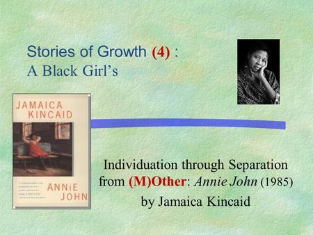 An analysis of the mother daughter relationship in annie john a novel by jamaica kincaid