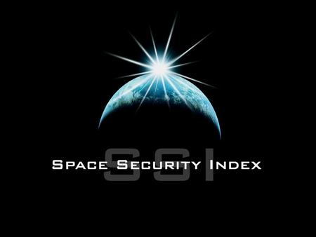 "1. 2 SSI Introduction Purpose of the SSI Working definition of space security ""The secure and sustainable access to and use of space, and freedom from."