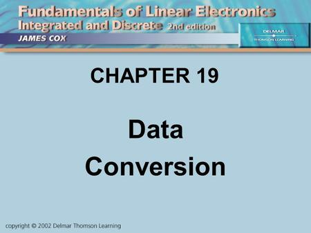 CHAPTER 19 Data Conversion. Objectives Describe and Analyze: Analog vs. Digital Signals Resolution Digital-to-Analog Conversion Analog-to Digital Conversion.