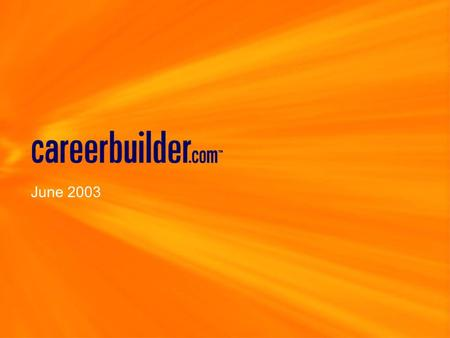 June 2003. Today's Agenda Current Employment Market CareerBuilder Strategy 1 st Quarter Results Q&A.