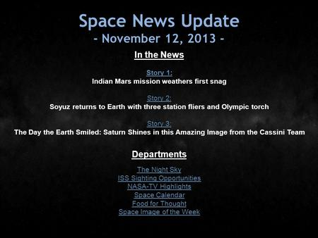 Space News Update - November 12, 2013 - In the News Story 1: Story 1: Indian Mars mission weathers first snag Story 2: Story 2: Soyuz returns to Earth.