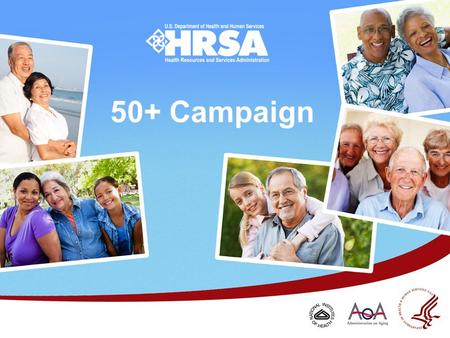 50+ Campaign. Any Age is the Right Age People 50+ 99 million in U.S. 20 million believe they are too old to be donors.