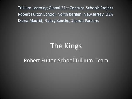 The Kings Robert Fulton School Trillium Team Trillium Learning Global 21st Century Schools Project Robert Fulton School, North Bergen, New Jersey, USA.