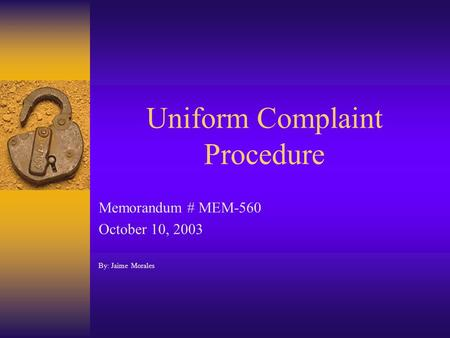 Uniform Complaint Procedure Memorandum # MEM-560 October 10, 2003 By: Jaime Morales.