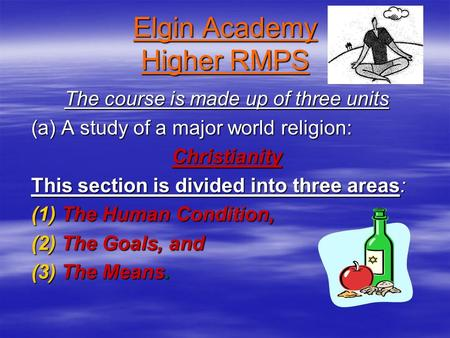 Elgin Academy Higher RMPS The course is made up of three units (a) A study of a major world religion: Christianity This section is divided into three areas: