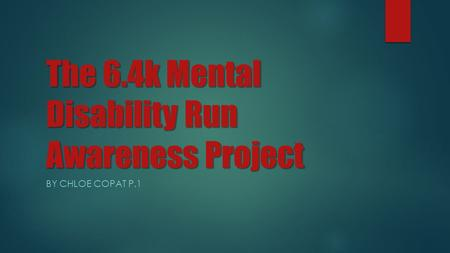 The 6.4k Mental Disability Run Awareness Project BY CHLOE COPAT P.1.