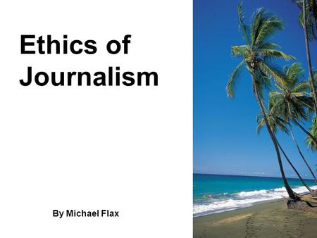 Ethics of Journalism By Michael Flax. Society of Professional Journalists The _______ of __________ ____________ is the nation's most broad-based journalism.