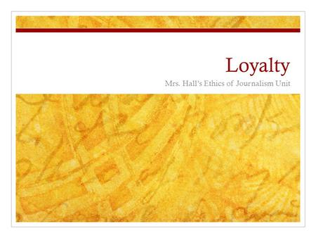 Loyalty Mrs. Hall's Ethics of Journalism Unit. What is loyalty?  After watching the video, write down what you think about.