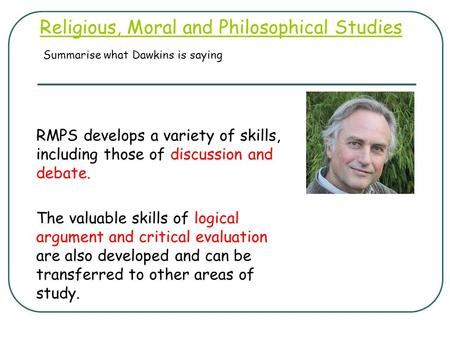Religious, Moral and Philosophical Studies RMPS develops a variety of skills, including those of discussion and debate. The valuable skills of logical.