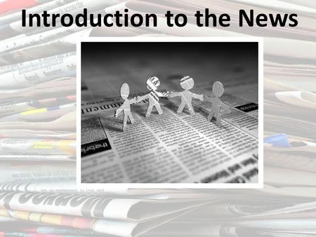 Introduction to the News. General Terms Journalism Gathering and reporting of news Journalist One who gathers and reports news News Information previously.