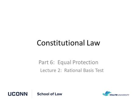 Constitutional Law Part 6: Equal Protection Lecture 2: Rational Basis Test.