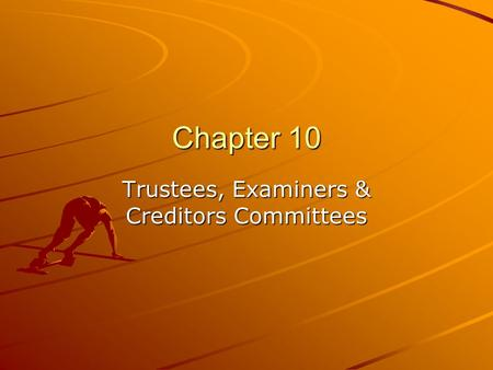Chapter 10 Trustees, Examiners & Creditors Committees.