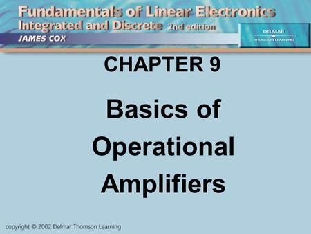 CHAPTER 9 Basics of Operational Amplifiers. OBJECTIVES Describe and Analyze: Op-Amp Basics Feedback Inverting Amplifiers Non-Inverting Amplifiers Comparators.