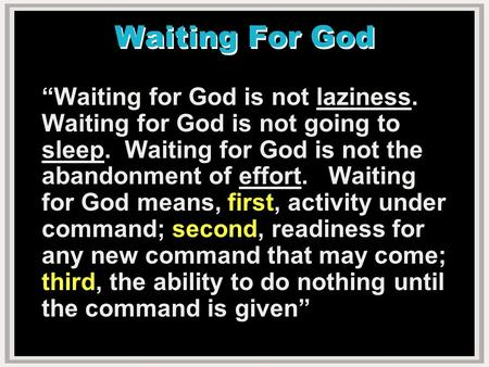 "Waiting For God ""Waiting for God is not laziness. Waiting for God is not going to sleep. Waiting for God is not the abandonment of effort. Waiting for."