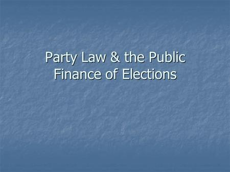 Party Law & the Public Finance of Elections. Final exam Friday, April 17 th Friday, April 17 th 9-11:00 p.m. 9-11:00 p.m. Location: SN2036 Location: SN2036.