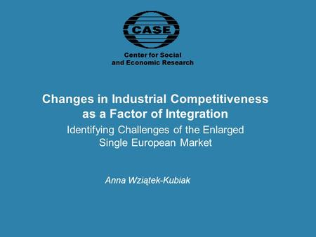 Changes in Industrial Competitiveness as a Factor of Integration Identifying Challenges of the Enlarged Single European Market Center for Social and Economic.