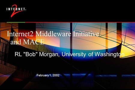 February 1, 2002 Internet2 Middleware Initiative and MACE RL Bob Morgan, University of Washington.