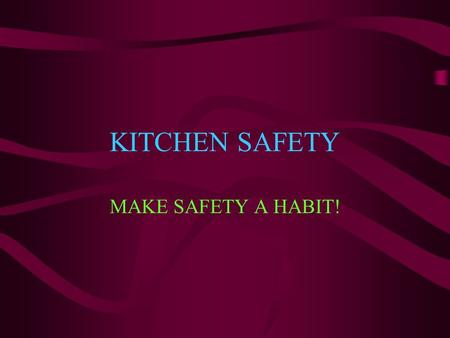 KITCHEN SAFETY MAKE SAFETY A HABIT! September, 20026 th Grade Life Skills SOURCES OF DANGER: SIX COMMON KITCHEN ACCIDENTS UNSANITARY PRACTICES FOOD POISONING.