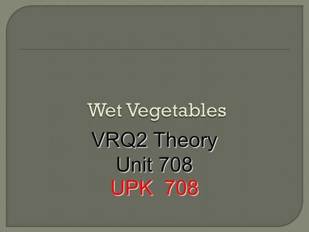VRQ2 Theory Unit 708 UPK 708.  These are;  Boiling  Steaming  Stewing  Braising  Sous Vide.