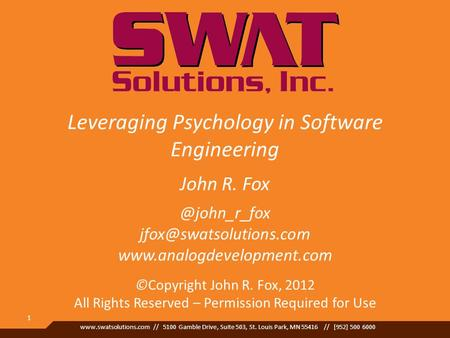 Www.swatsolutions.com // 5100 Gamble Drive, Suite 503, St. Louis Park, MN 55416 // [952] 500 6000 1 Leveraging Psychology in Software Engineering John.