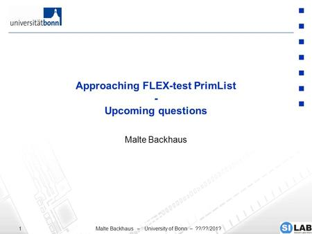 Malte Backhaus – University of Bonn – ??/??/201?1 Approaching FLEX-test PrimList - Upcoming questions Malte Backhaus.