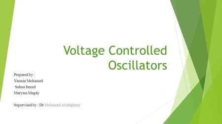 Voltage Controlled Oscillators Prepared by : Yasmin Mohamed Salma fareed Maryam Magdy Supervised by : Dr.Mohamed Abdelghany 1.