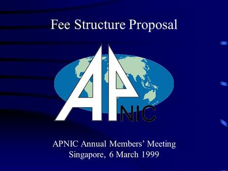 APNIC Annual Members' Meeting Singapore, 6 March 1999 Fee Structure Proposal.