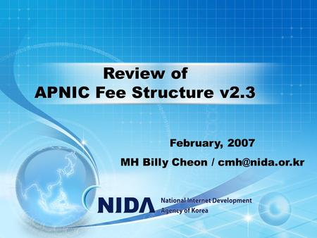 February, 2007 MH Billy Cheon / Review of APNIC Fee Structure v2.3.