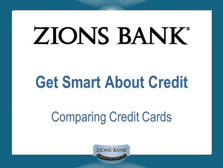 Get Smart About Credit Comparing Credit Cards. Terms Defined  Expense  Interest  Minimum payment  Annual fee  APR  Grace Period  Balance  Finance.