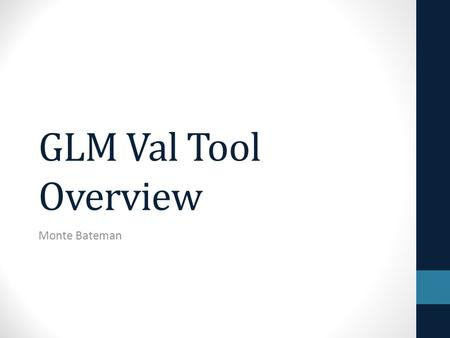 GLM Val Tool Overview Monte Bateman. Introduction GLM is an optical instrument Closest analog is LIS Have several ground-based, 24x7 networks; all are.