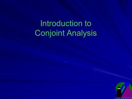 Introduction to Conjoint Analysis.. Different Perspectives, Different Goals Buyers: Most desirable features & lowest price Sellers: Maximize profits by: