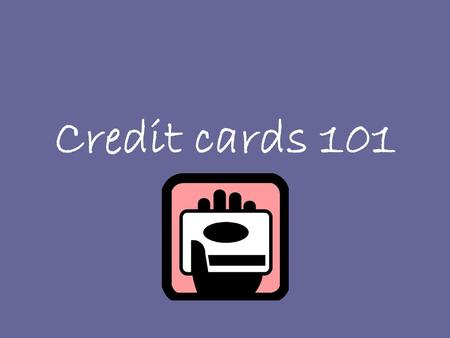Credit cards 101. Shop around If you decide you are going to have a credit card. Each credit card company charges fees for different services. Ask questions?