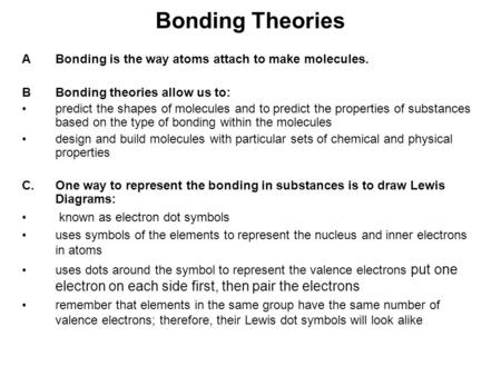 Bonding Theories ABonding is the way atoms attach to make molecules. BBonding theories allow us to: predict the shapes of molecules and to predict the.